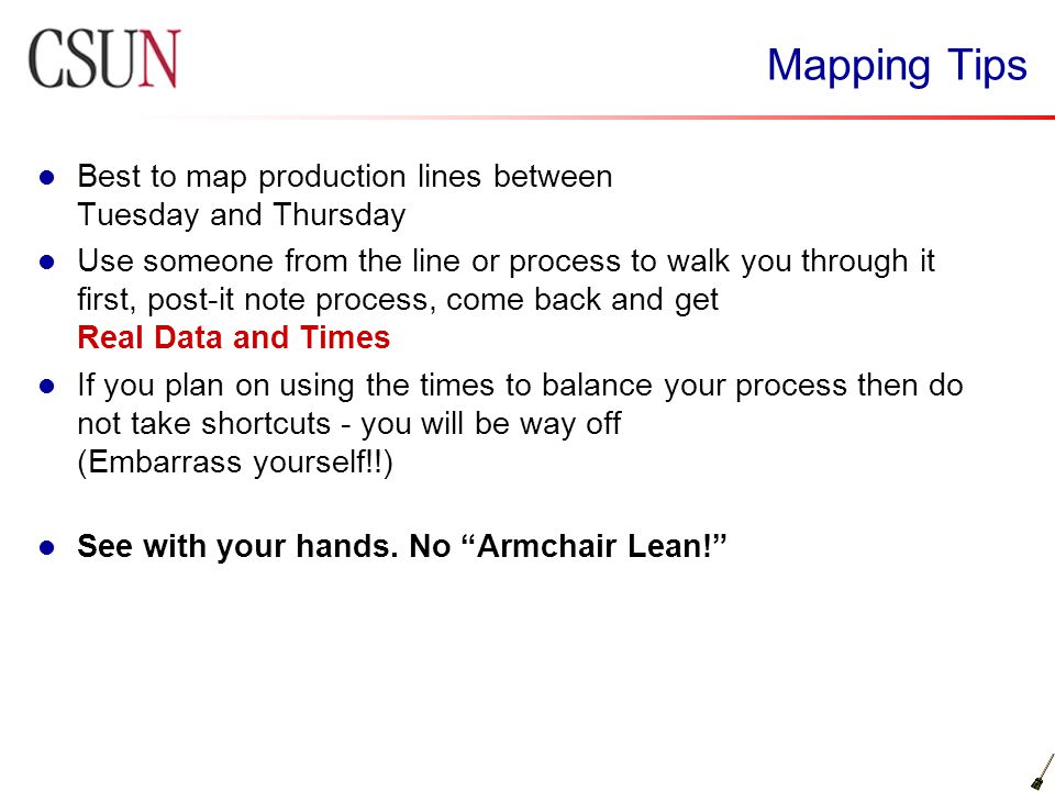 Mapping Tips Best to map production lines between Tuesday and Thursday