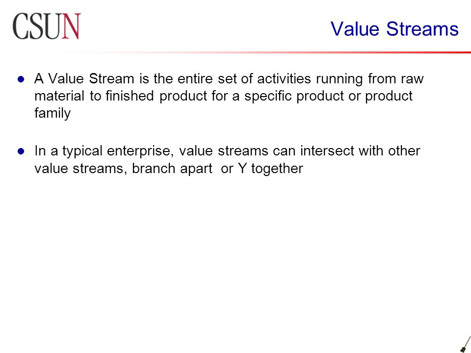 Value Streams A Value Stream is the entire set of activities running from raw material to finished product for a specific product or product family.
