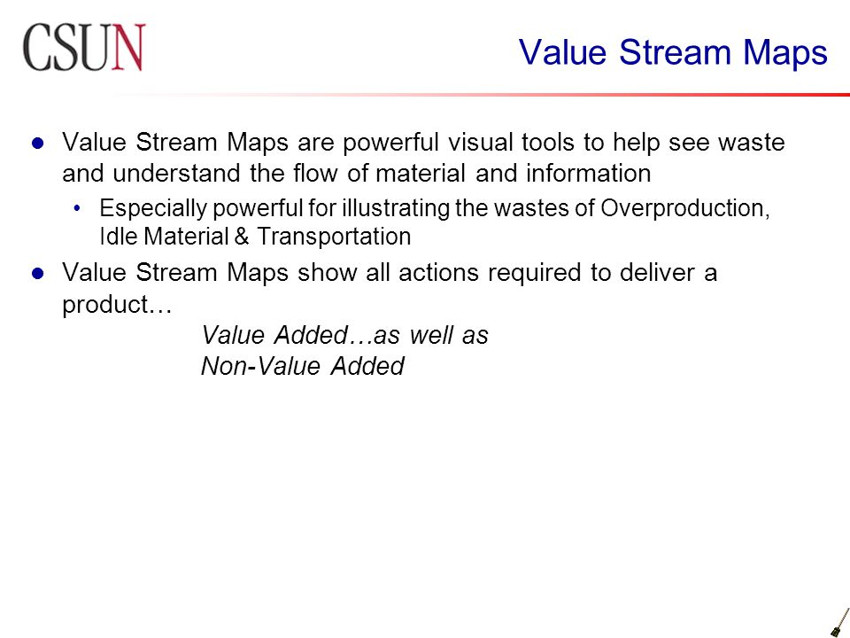 Value Stream Maps Value Stream Maps are powerful visual tools to help see waste and understand the flow of material and information.