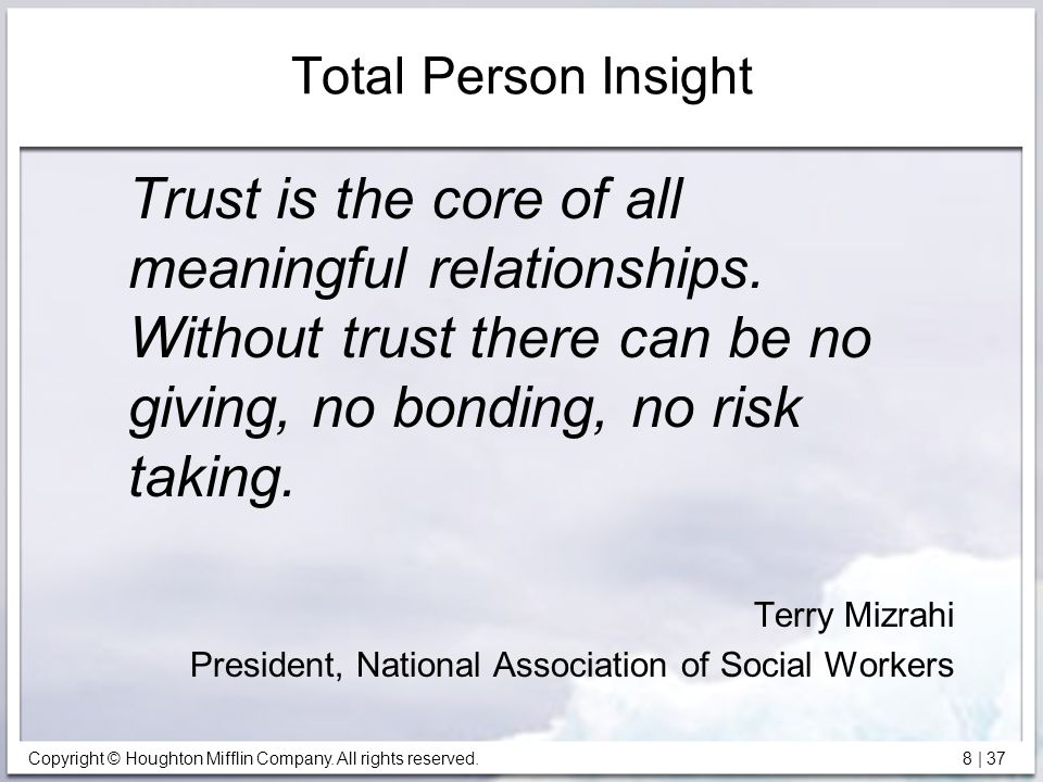 Total Person Insight Trust is the core of all meaningful relationships. Without trust there can be no giving, no bonding, no risk taking.
