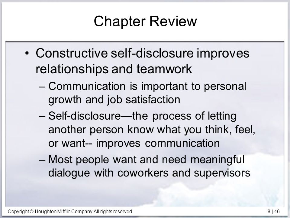 Chapter Review Constructive self-disclosure improves relationships and teamwork. Communication is important to personal growth and job satisfaction.
