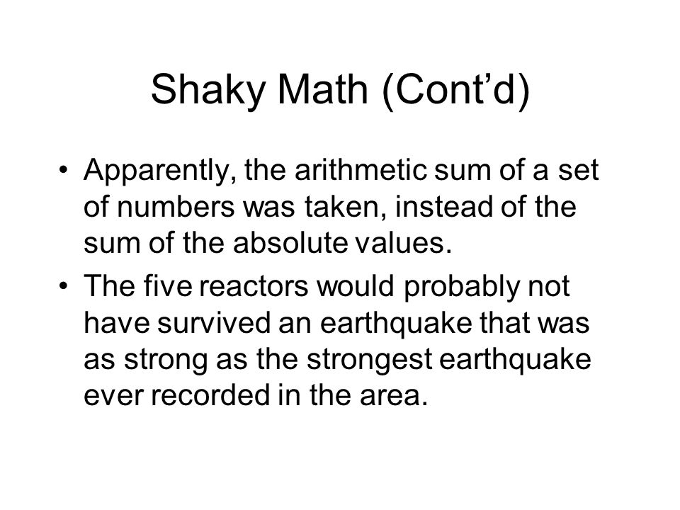 Shaky Math (Cont'd) Apparently, the arithmetic sum of a set of numbers was taken, instead of the sum of the absolute values.
