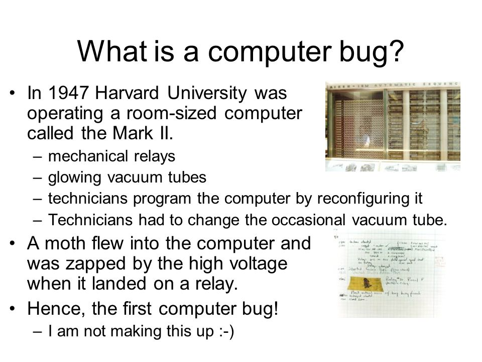 What is a computer bug In 1947 Harvard University was operating a room-sized computer called the Mark II.