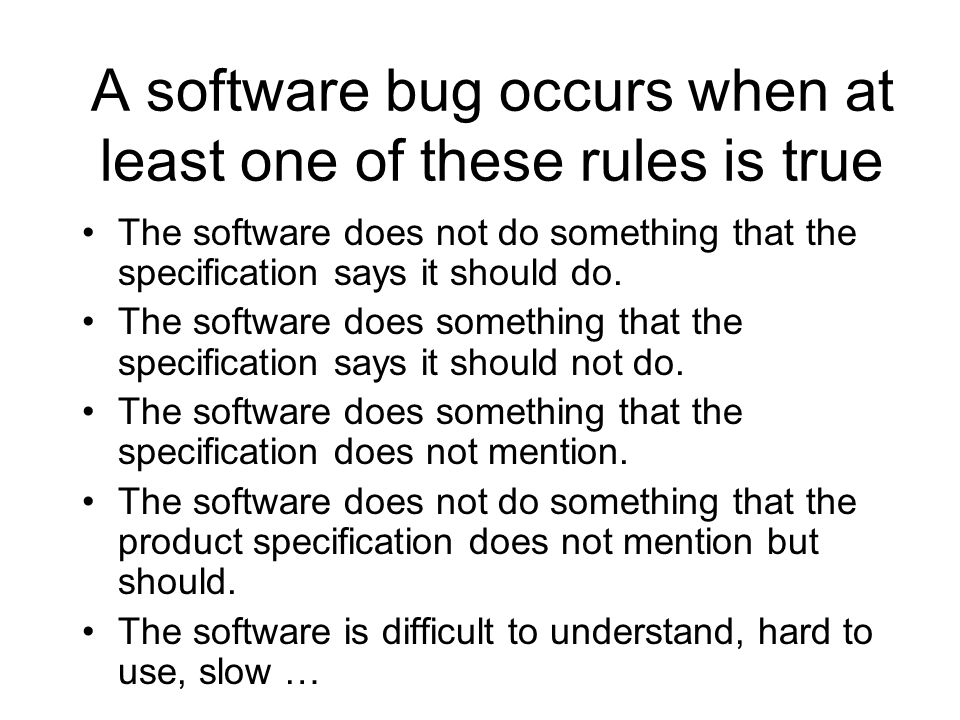 A software bug occurs when at least one of these rules is true
