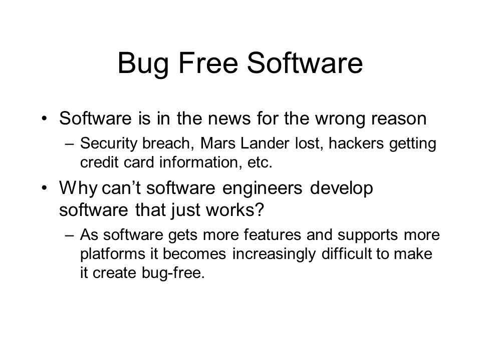 Bug Free Software Software is in the news for the wrong reason