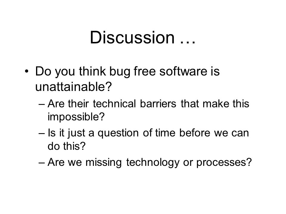 Discussion … Do you think bug free software is unattainable