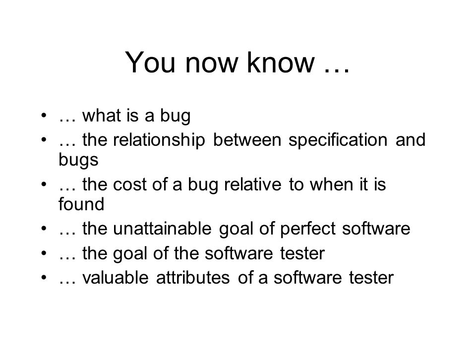 You now know … … what is a bug