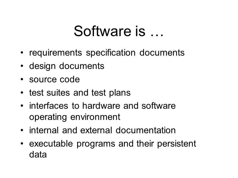 Software is … requirements specification documents design documents
