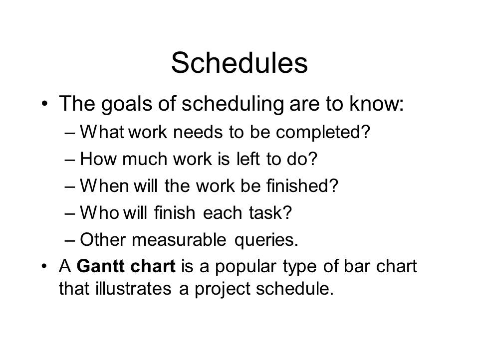 Schedules The goals of scheduling are to know:
