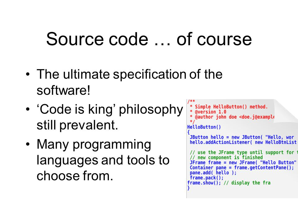 Source code … of course The ultimate specification of the software!