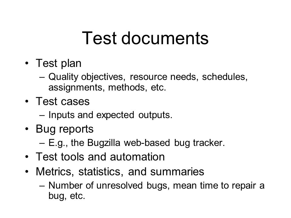 Test documents Test plan Test cases Bug reports