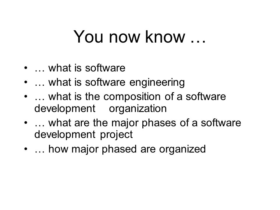 You now know … … what is software … what is software engineering