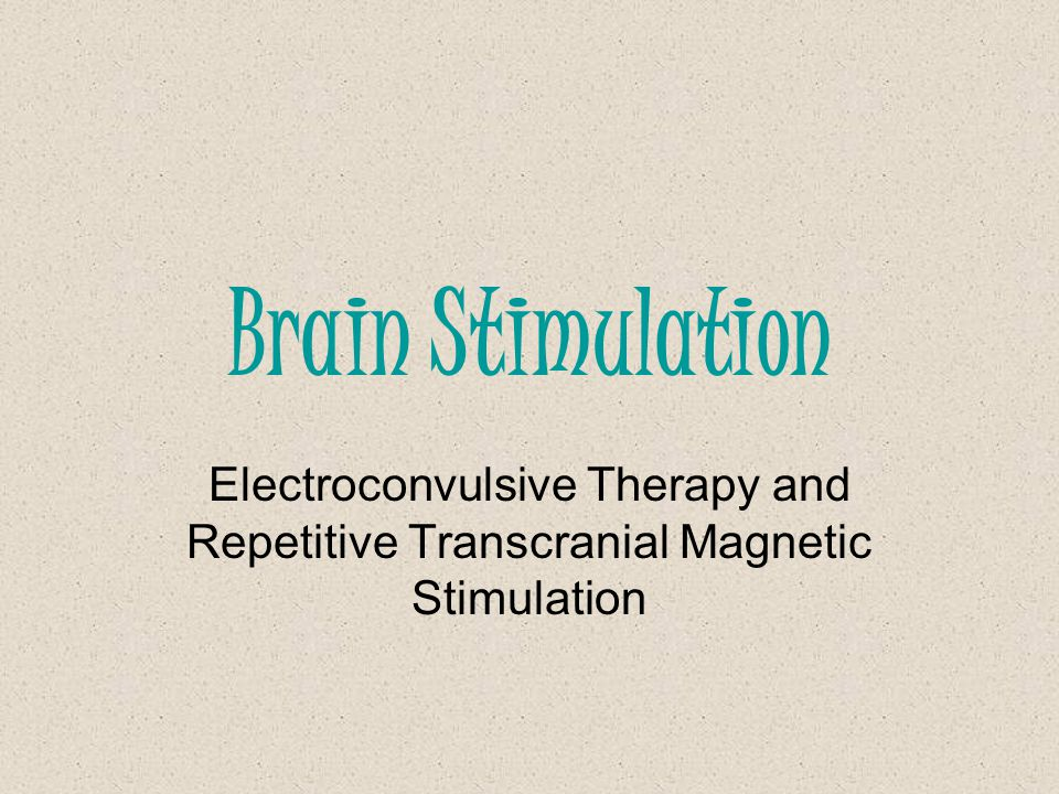 Brain Stimulation Electroconvulsive Therapy and Repetitive Transcranial Magnetic Stimulation