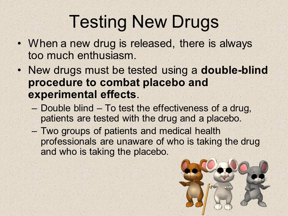 Testing New Drugs When a new drug is released, there is always too much enthusiasm.