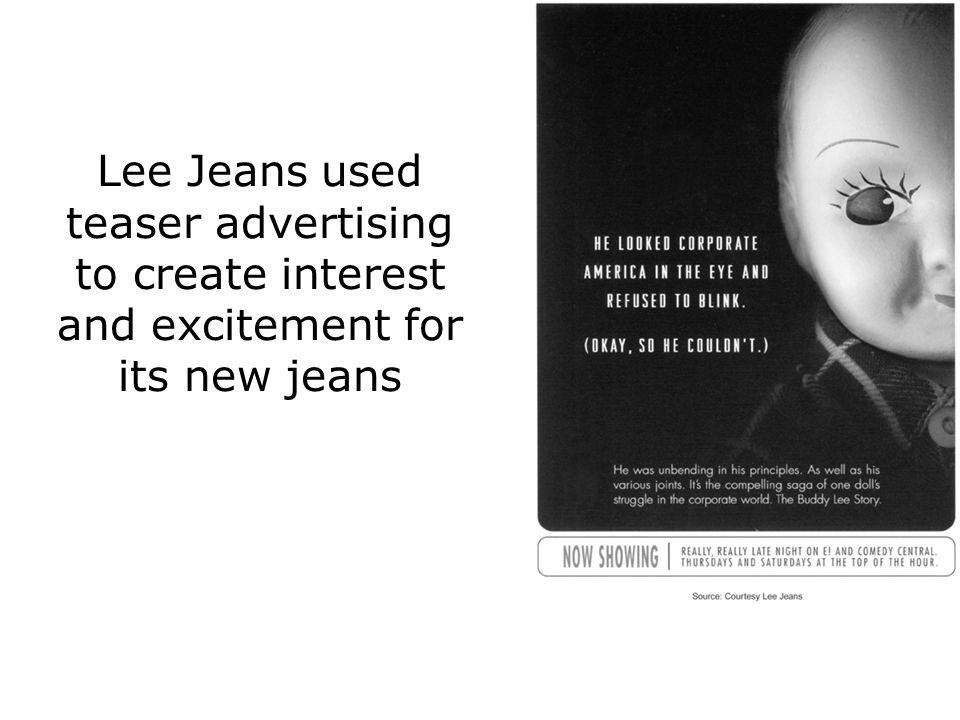 Lee Jeans used teaser advertising to create interest and excitement for its new jeans
