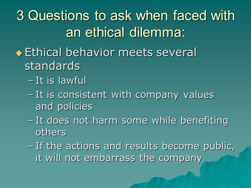 3 Questions to ask when faced with an ethical dilemma: