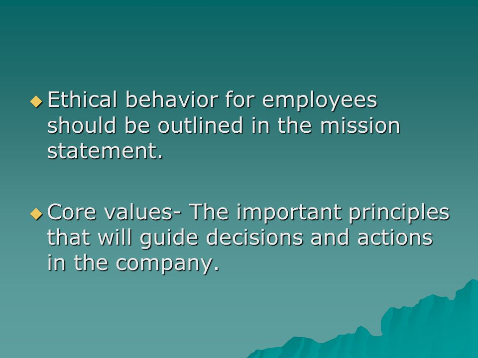 Ethical behavior for employees should be outlined in the mission statement.
