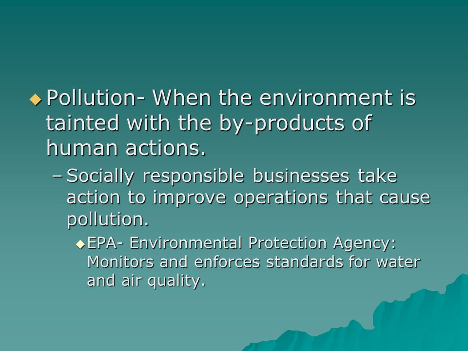 Pollution- When the environment is tainted with the by-products of human actions.