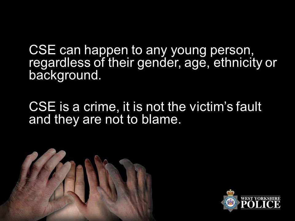 CSE can happen to any young person, regardless of their gender, age, ethnicity or background.