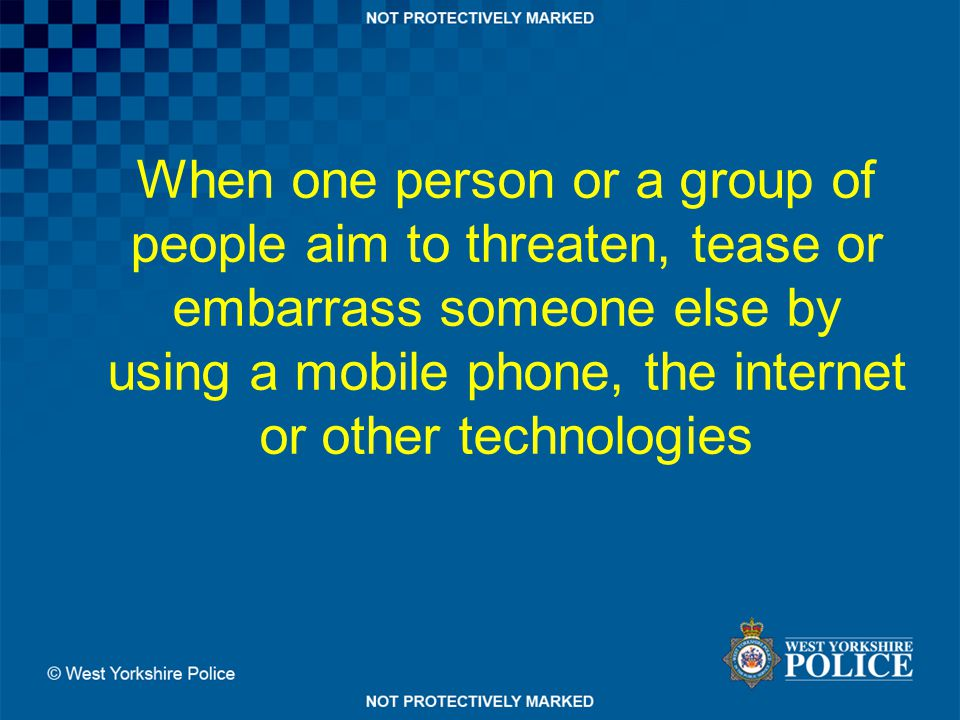 When one person or a group of people aim to threaten, tease or embarrass someone else by using a mobile phone, the internet or other technologies