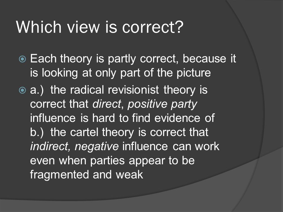 Which view is correct Each theory is partly correct, because it is looking at only part of the picture.