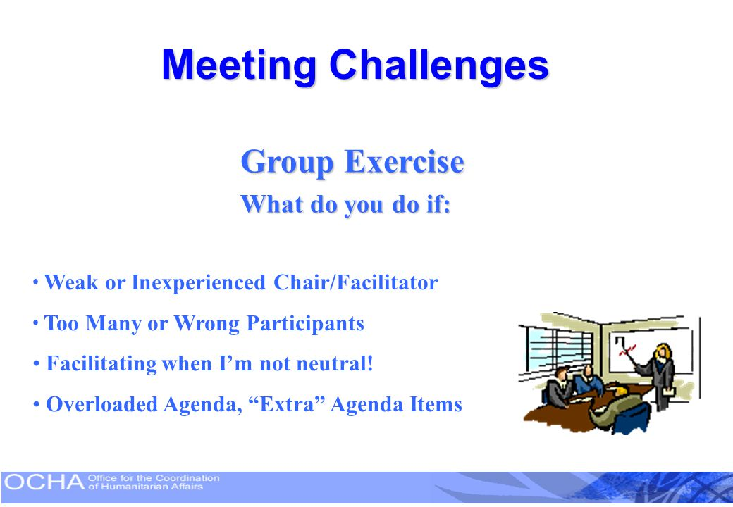 Meeting Challenges Group Exercise What do you do if: