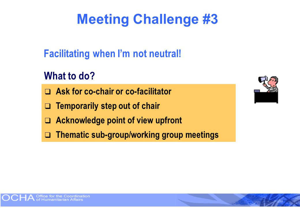 Meeting Challenge #3 Facilitating when I'm not neutral! What to do