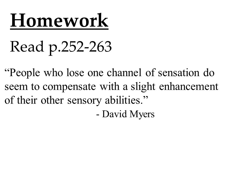 Homework Read p.252-263 People who lose one channel of sensation do