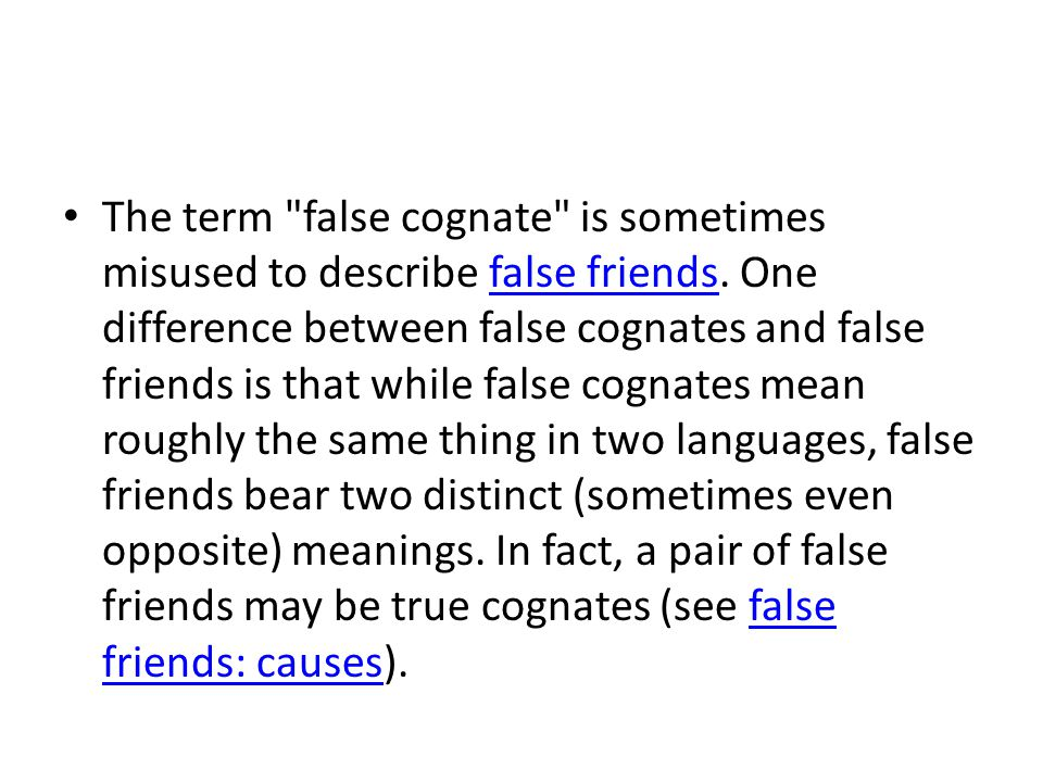 The term false cognate is sometimes misused to describe false friends.