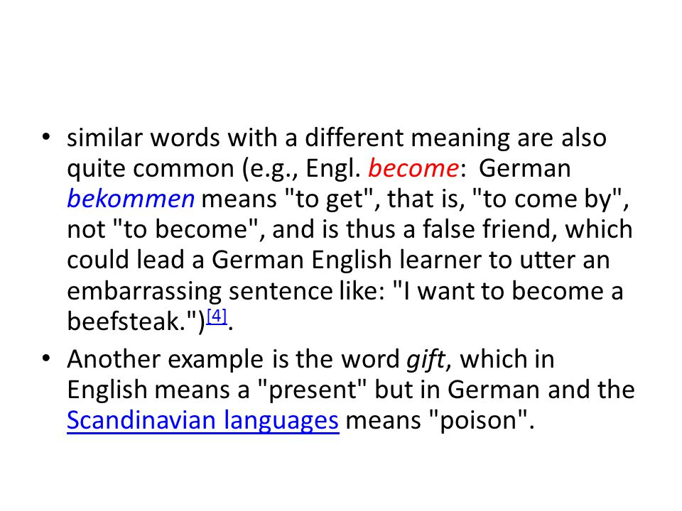 similar words with a different meaning are also quite common (e. g