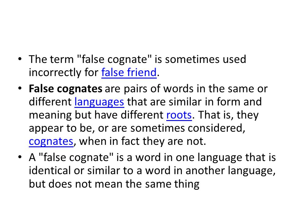 The term false cognate is sometimes used incorrectly for false friend.