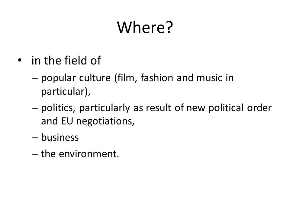 Where in the field of. popular culture (film, fashion and music in particular),