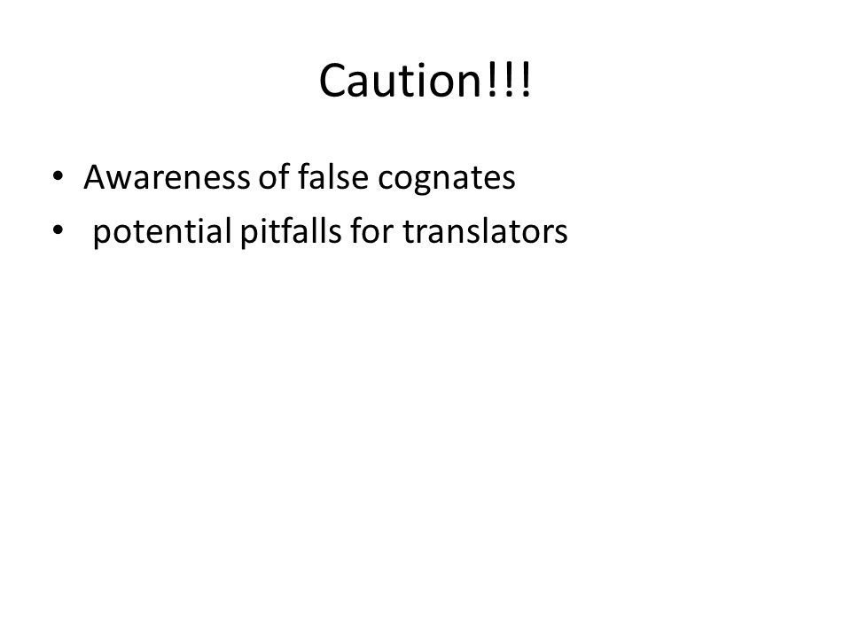 Caution!!! Awareness of false cognates