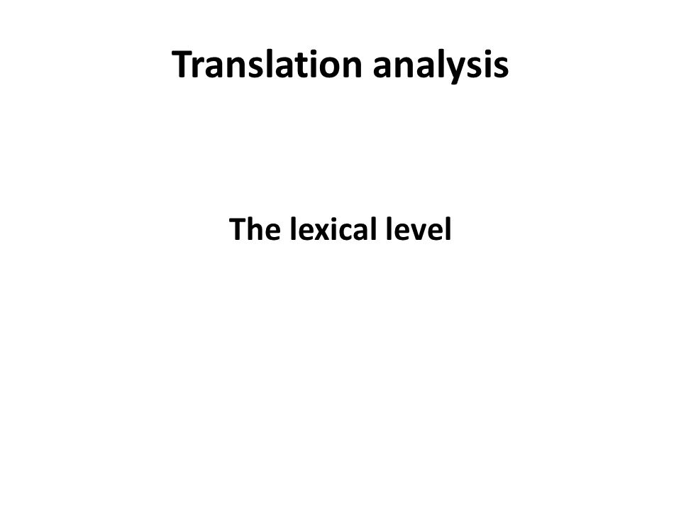 Translation analysis The lexical level