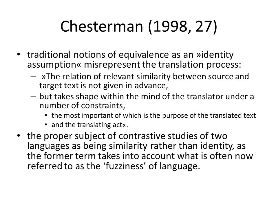 Chesterman (1998, 27) traditional notions of equivalence as an »identity assumption« misrepresent the translation process: