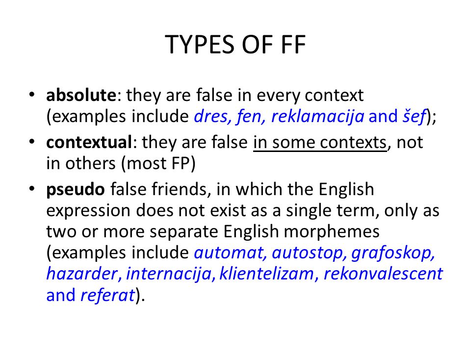 TYPES OF FF absolute: they are false in every context (examples include dres, fen, reklamacija and šef);