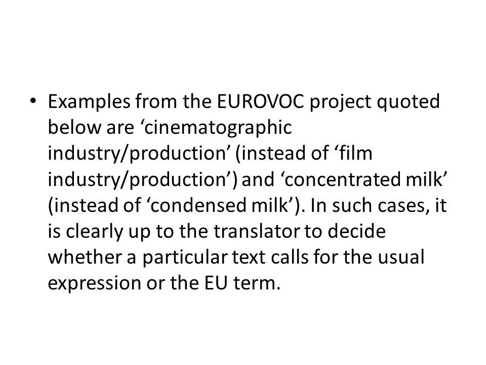 Examples from the EUROVOC project quoted below are 'cinematographic industry/production' (instead of 'film industry/production') and 'concentrated milk' (instead of 'condensed milk').