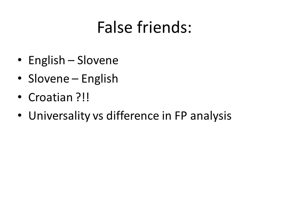 False friends: English – Slovene Slovene – English Croatian !!
