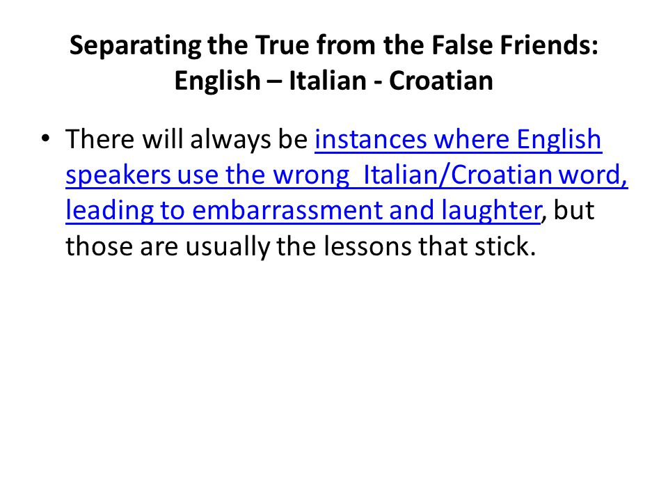 Separating the True from the False Friends: English – Italian - Croatian