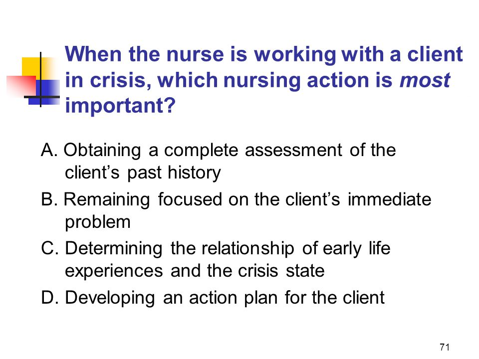 When the nurse is working with a client in crisis, which nursing action is most important