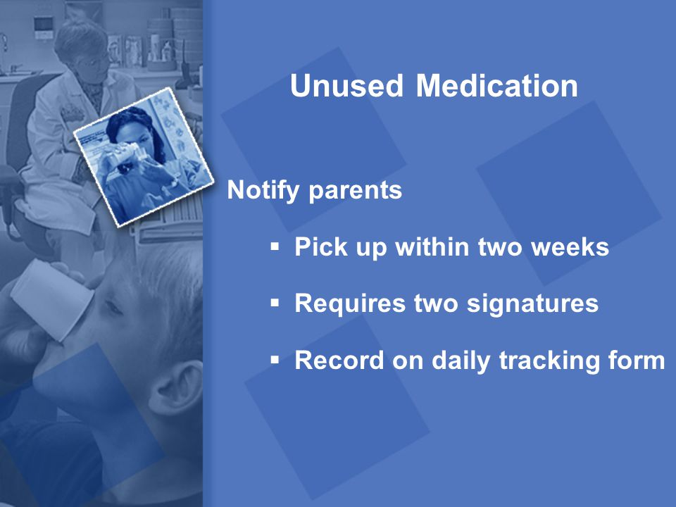 Unused Medication Notify parents Pick up within two weeks