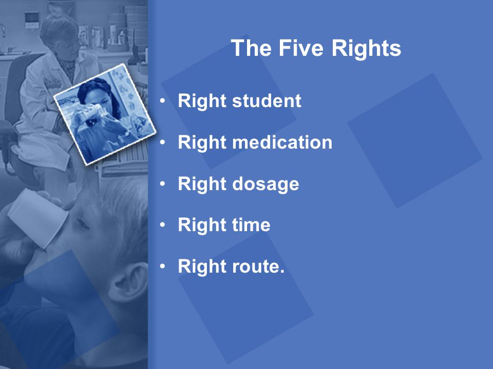 The Five Rights Right student Right medication Right dosage Right time