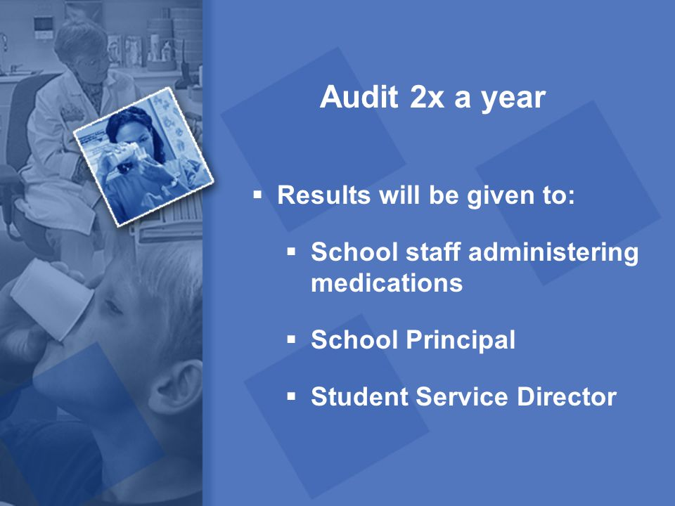 Audit 2x a year Results will be given to: