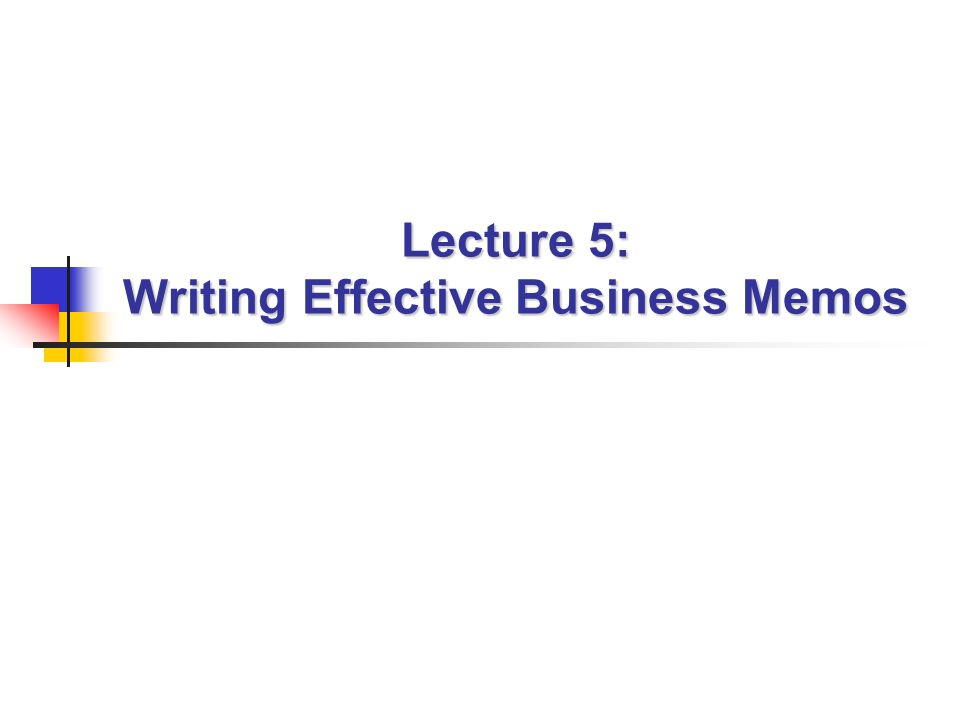 Lecture 5: Writing Effective Business Memos