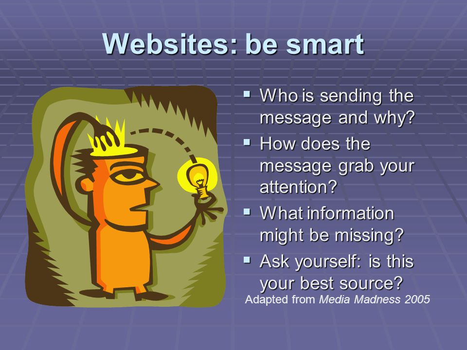 Websites: be smart Who is sending the message and why