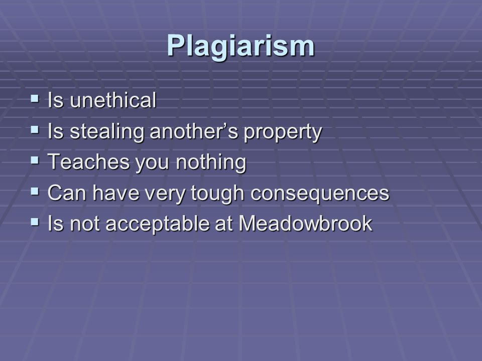 Plagiarism Is unethical Is stealing another's property