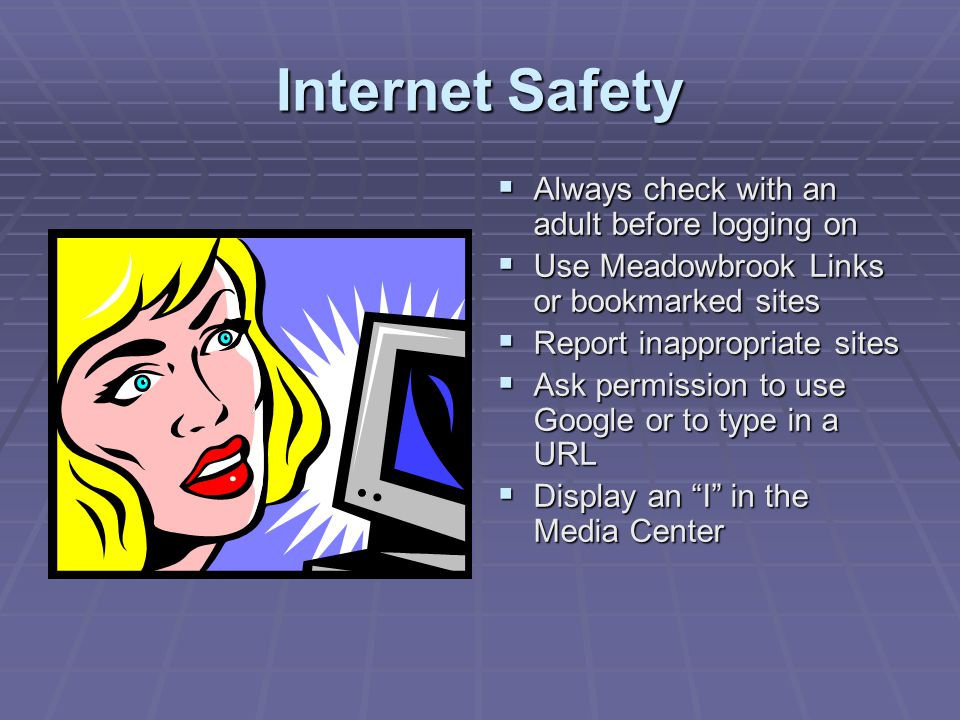 Internet Safety Always check with an adult before logging on