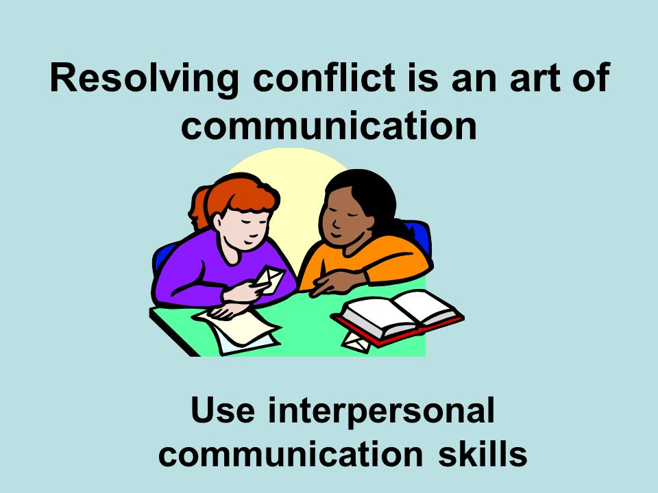 Resolving conflict is an art of communication