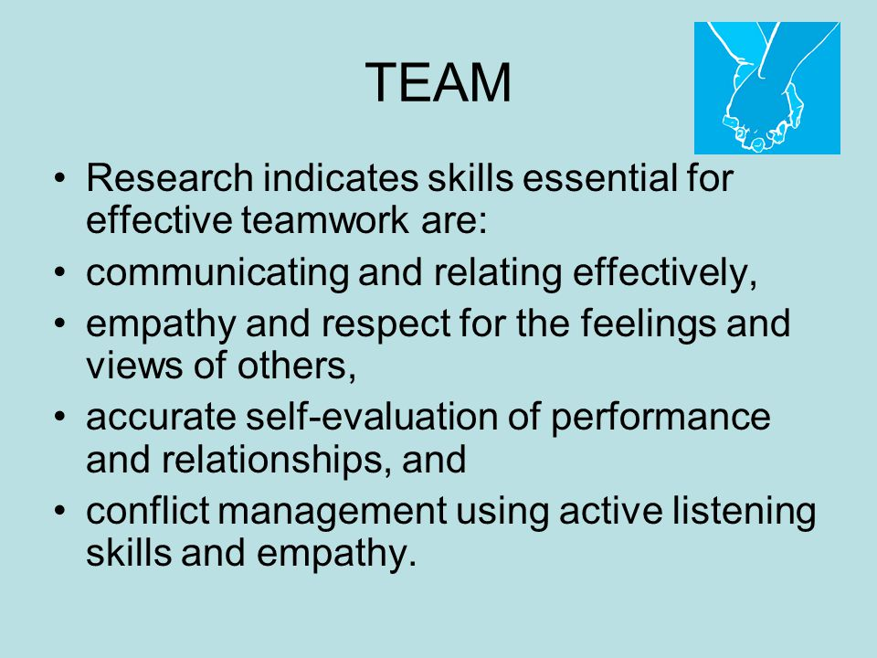 TEAM Research indicates skills essential for effective teamwork are: