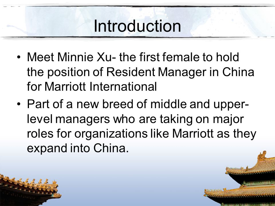 Introduction Meet Minnie Xu- the first female to hold the position of Resident Manager in China for Marriott International.